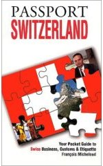 Passport Switzerland: Your Pocket Guide to Swiss Business, Customs & Etiquette